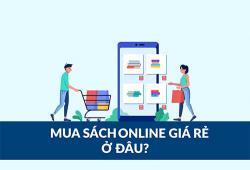 Mua sách online ở đâu? Mua sách ở đâu rẻ nhất và uy tín nhất?